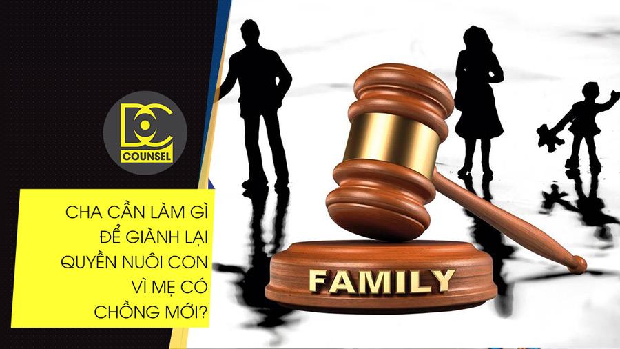 Cha cần làm gì để giành lại quyền nuôi con vì mẹ có chồng mới?