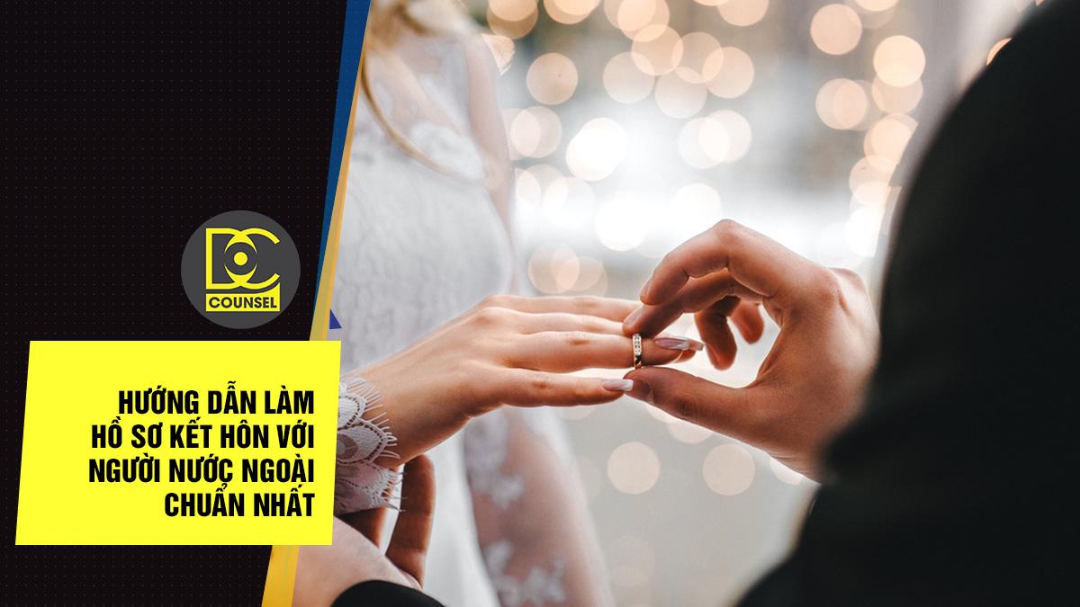 Hướng dẫn làm hồ sơ kết hôn với người nước ngoài chuẩn nhất