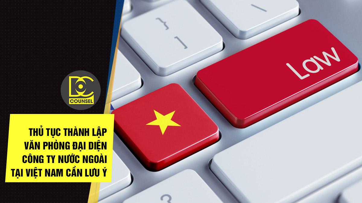 Thành lập văn phòng đại diện công ty nước ngoài tại Việt Nam cần lưu ý gì?