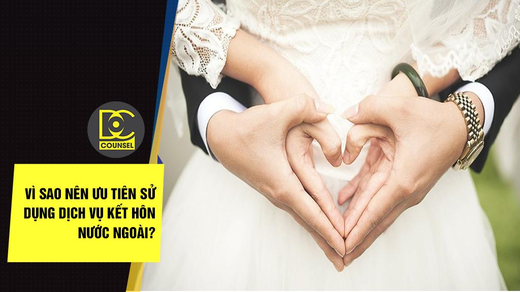 Vì sao nên ưu tiên sử dụng dịch vụ kết hôn nước ngoài?
