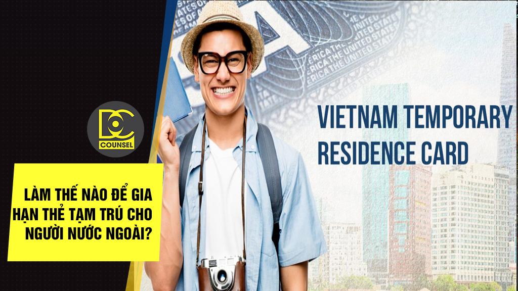 Làm thế nào để gia hạn thẻ tạm trú cho người nước ngoài?