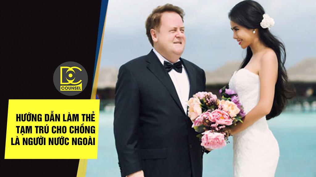 Hướng dẫn làm thẻ tạm trú cho chồng là người nước ngoài
