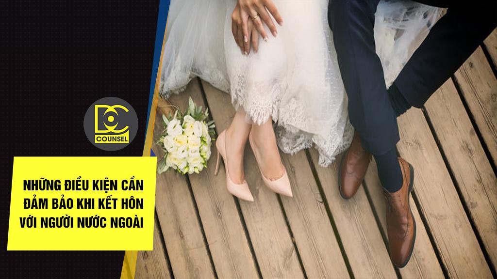 Những điều kiện cần đảm bảo khi kết hôn với người nước ngoài