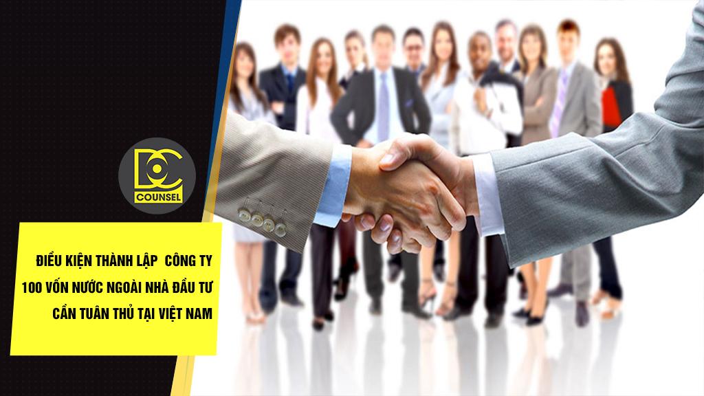Điều kiện thành lập công ty 100 vốn nước ngoài nhà đầu tư cần tuân thủ tại Việt Nam