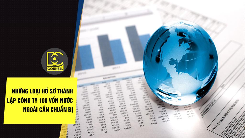 Những loại hồ sơ thành lập công ty 100 vốn nước ngoài cần chuẩn bị