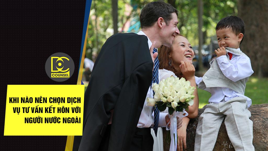 Khi nào nên chọn dịch vụ tư vấn kết hôn với người nước ngoài