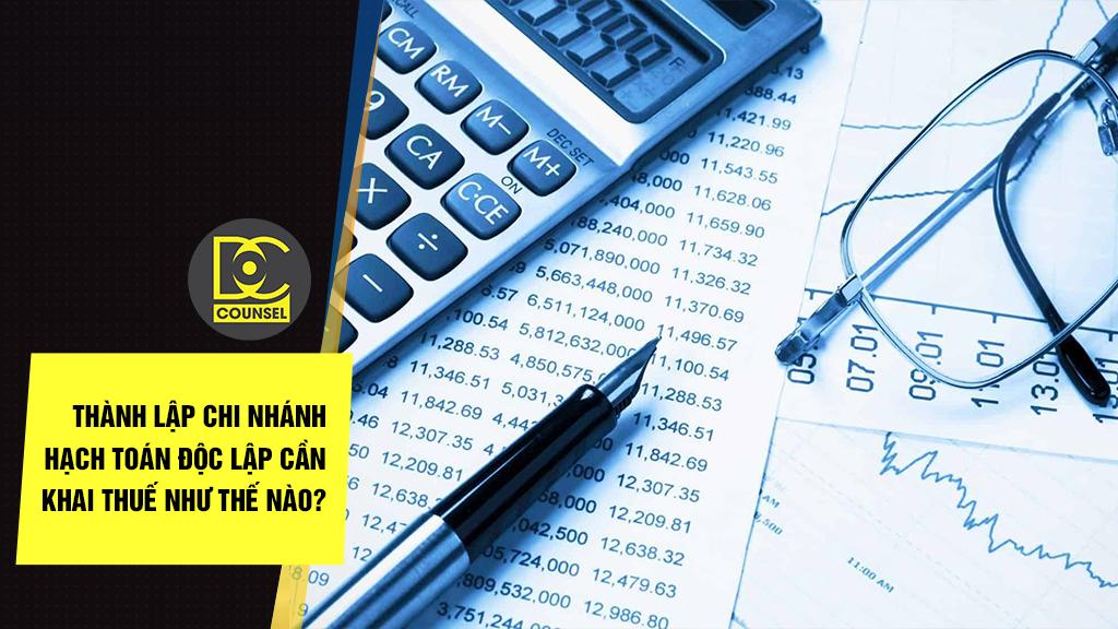Thành lập chi nhánh hạch toán độc lập cần khai thuế như thế nào?