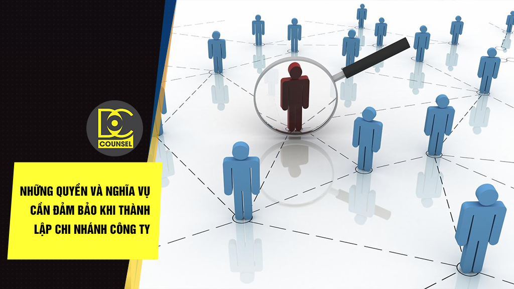 Những quyền và nghĩa vụ cần đảm bảo khi thành lập chi nhánh công ty