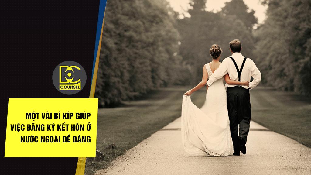 Một vài bí kíp giúp việc đăng ký kết hôn ở nước ngoài dễ dàng