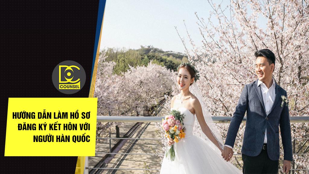 Hướng dẫn làm hồ sơ đăng ký kết hôn với người Hàn Quốc