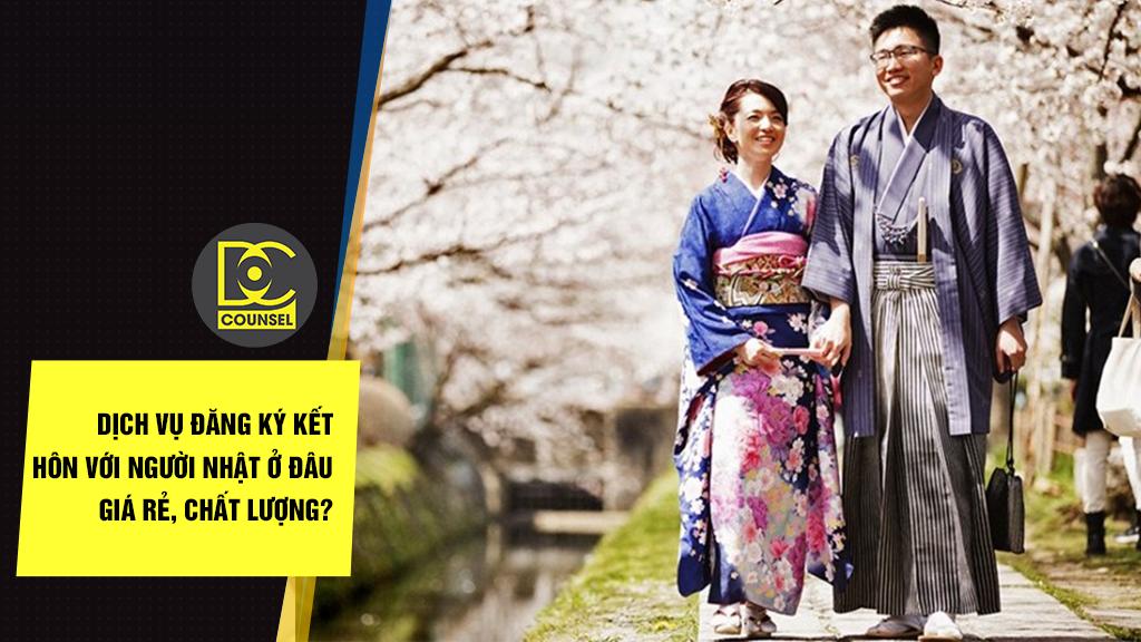 Dịch vụ đăng ký kết hôn với người Nhật ở đâu giá rẻ, chất lượng?